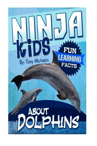 Fun Learning Facts About Dolphins: Illustrated Fun Learning For Kids (Ninja Kids) (Volume 1) by Tony Michaels http://www.amazon.com/dp/1508523436/ref=cm_sw_r_pi_dp_.zZlvb1XKPSGB