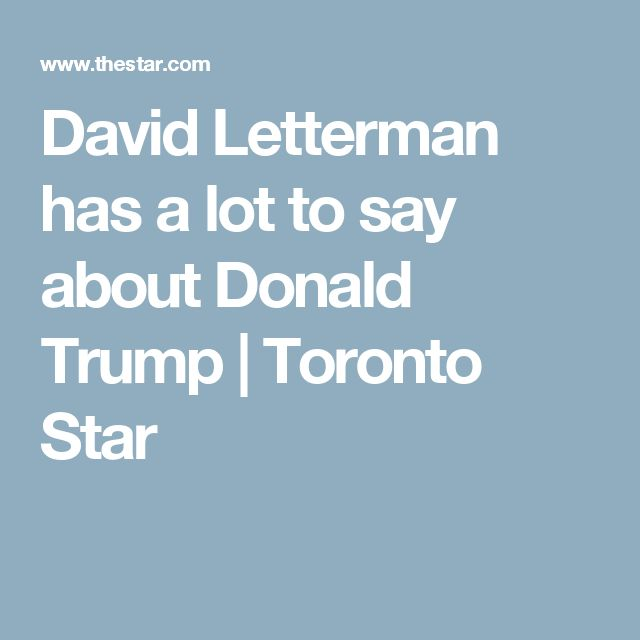 David Letterman has a lot to say about Donald Trump   Toronto Star