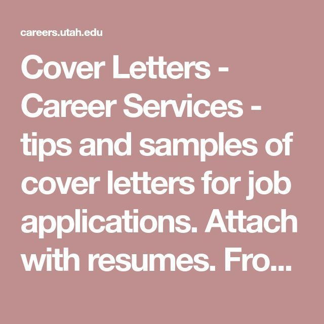 Cover Letters - Career Services - tips and samples of cover letters for job applications. Attach with resumes. From The University of Utah #Resumetips