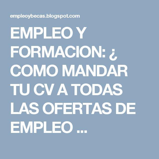 EMPLEO Y FORMACION: ¿ COMO MANDAR TU CV A TODAS LAS OFERTAS DE EMPLEO ...