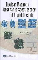 Nuclear magnetic resonance spectroscopy of liquid crystals / editor, Ronald Y. Dong.  Singapore : World Scientific, 2010