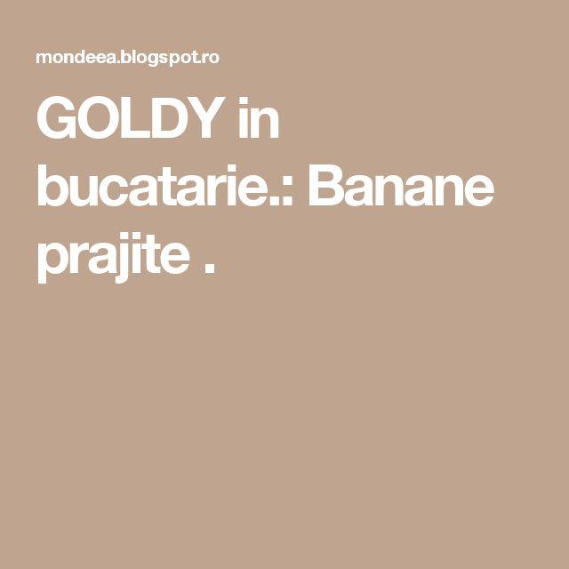 GOLDY in bucatarie.: Banane prajite .