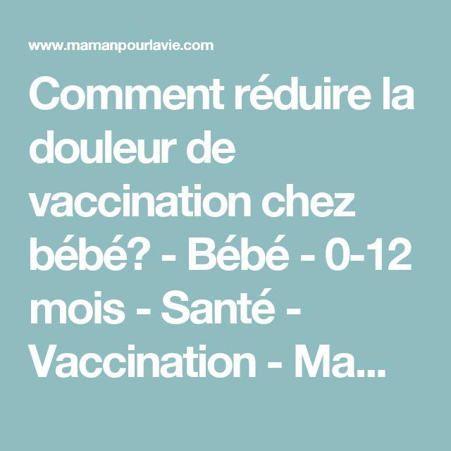 Comment réduire la douleur de vaccination chez bébé? - Bébé - 0-12 mois - Santé - Vaccination - Mamanpourlavie.com