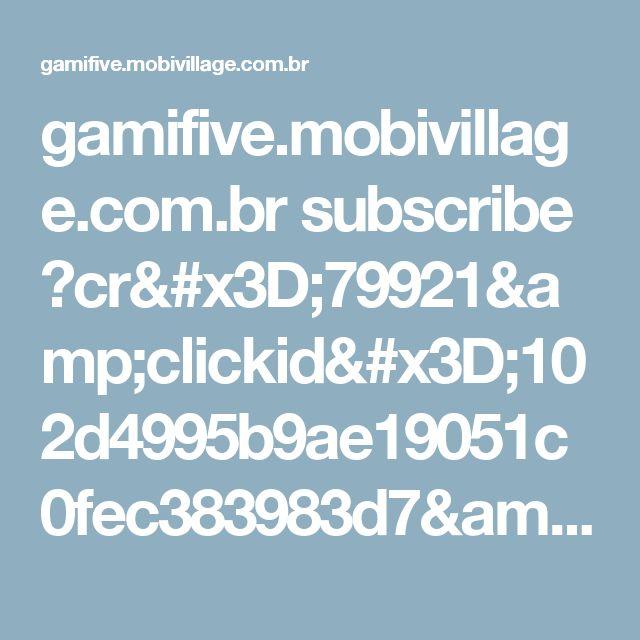 gamifive.mobivillage.com.br subscribe ?cr=79921&clickid=102d4995b9ae19051c0fec383983d7&affiliate_id=1364