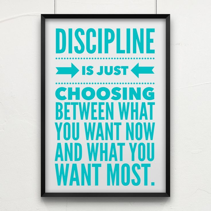 """""""Discipline is just choosing between what you want now and what you want most."""""""