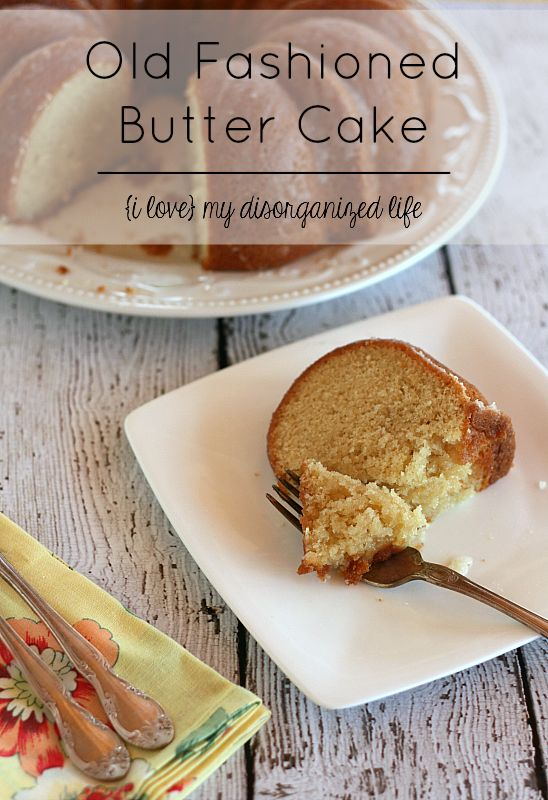 Old Fashioned Butter Cake Recipe | {i love} my disorganized life