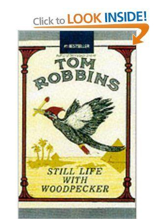 Still Life with Woodpecker: Amazon.co.uk: Tom Robbins: Books