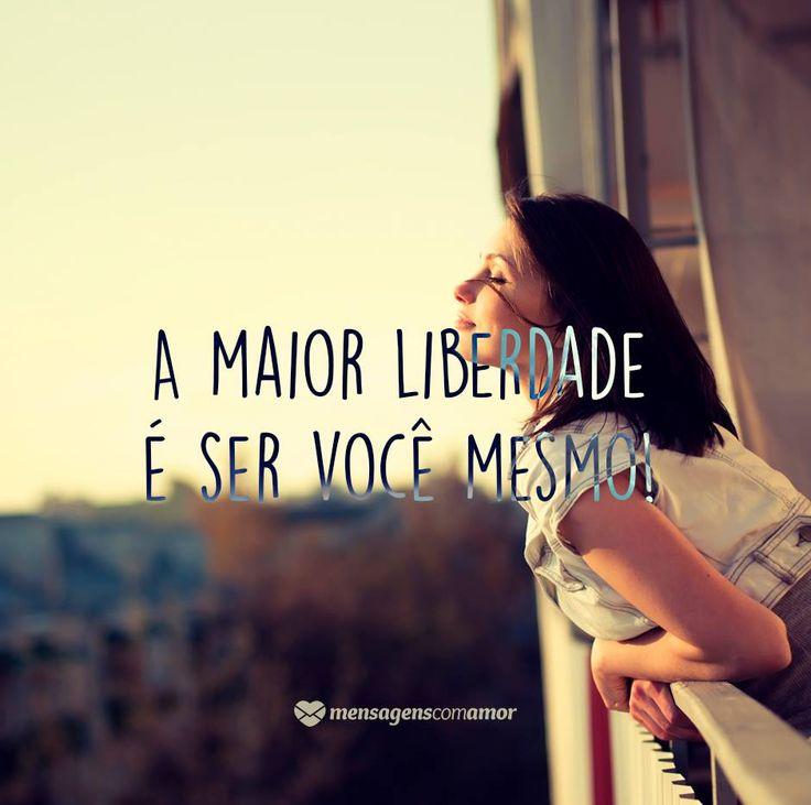 A maior liberdade é ser você mesmo! #mensagenscomamor #liberdade #frases
