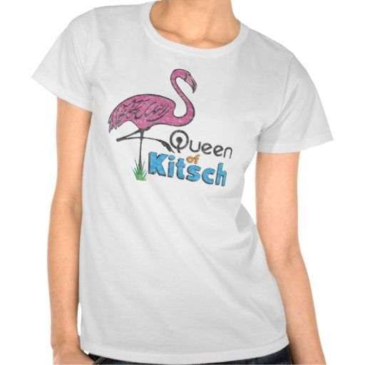 Queen of Kitsch - featuring a pink flamingo lawn ornament. Wear you badge of tackiness with pride! Kitsch is defined as something of tawdry design, appearance, or content created to appeal to popular or undiscriminating taste.... or Works of art and other objects (such as furniture) that are meant to look costly but actually are in poor taste.