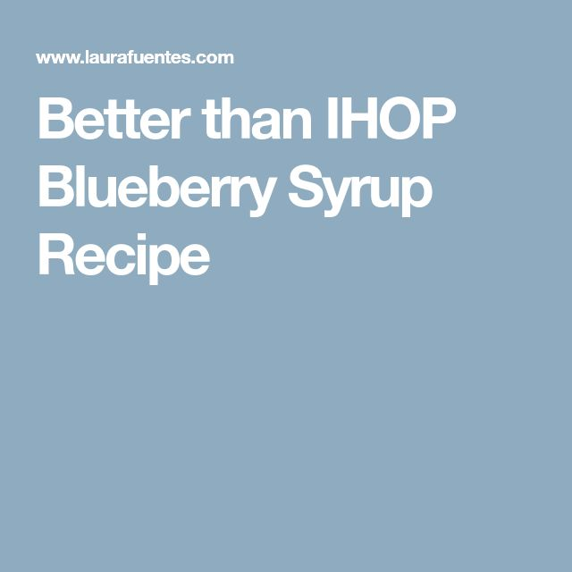 Better than IHOP Blueberry Syrup Recipe