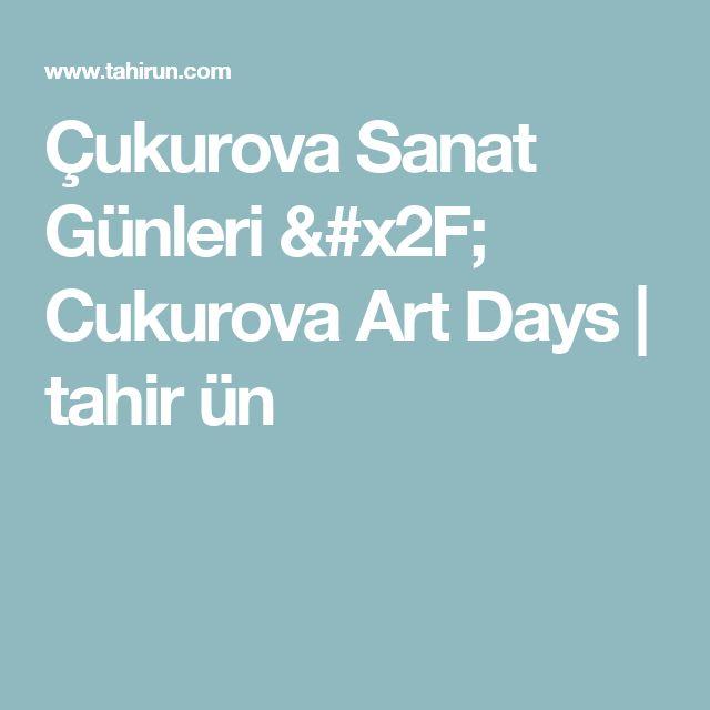 Çukurova Sanat Günleri / Cukurova Art Days | tahir ün