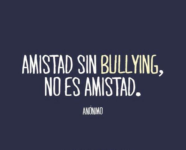 Amistad sin bullying, no es amistad!