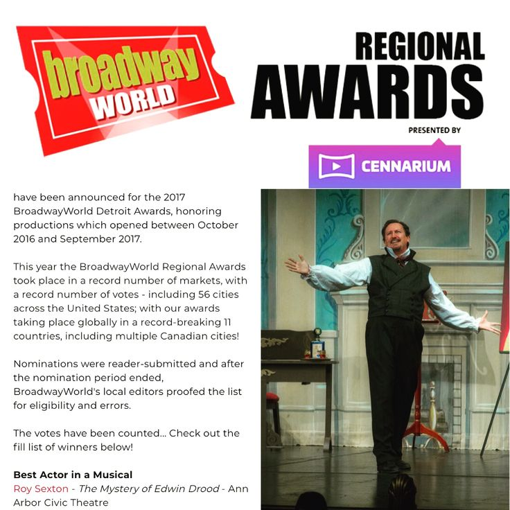 "This is an incredible day. WOW! Thank you all for your support ... THIS happened from BroadwayWorld Detroit: ""Best Actor in a Musical - Roy Sexton - The Mystery of Edwin Drood - Ann Arbor Civic Theatre."" I'm absolutely honored beyond all belief. And congrats to Drood's cast/crew-mates Kimberly Elliott, Molly Borneman, and TJ Johnson who also won: https://www.broadwayworld.com/detroit/article/Winners-Announced-For-The-2017-BroadwayWorld-Detroit-Awards-IN-THE-HEIGHTS-Wins-Best-Musical-20180105"
