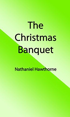 The Christmas Banquet (Illustrated Edition) (Classic Christmas eBooks Book 13) by [Hawthorne, Nathaniel]