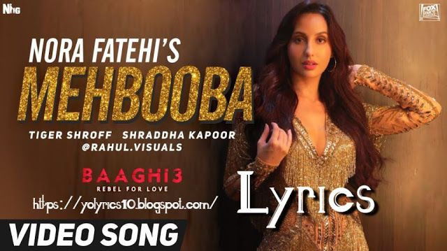 Mehbooba Lyrics Baaghi 3 Nora Fatehi Yolyrics In 2020