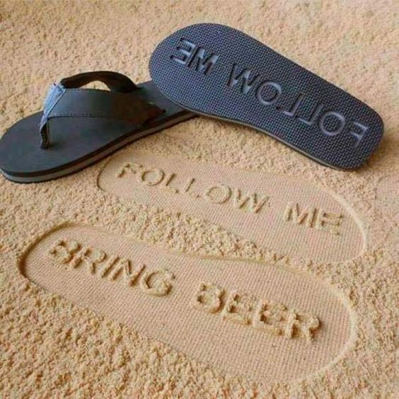 """Funny Pics~ Flip Flops that make """"Follow Me Bring Beer"""" footprints in the sand"""