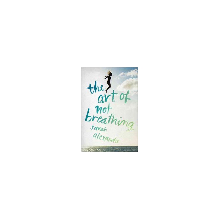 Art of Not Breathing (Reprint) (Paperback) (Sarah Alexander)