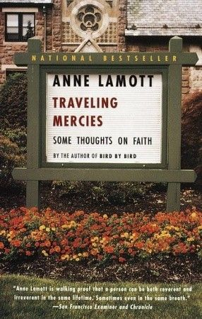 Traveling Mercies: Some Thoughts on Faith by Anne Lamott, first mentioned on page 101 of The End of Your Life Book Club