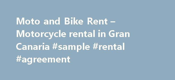 Moto and Bike Rent – Motorcycle rental in Gran Canaria #sample #rental #agreement http://rentals.nef2.com/moto-and-bike-rent-motorcycle-rental-in-gran-canaria-sample-rental-agreement/  #motorcycle rental # Motorcycles and bikes rental in Gran Canaria Moto and Bike Rent is a company dedicated to Motorcycle and bicycle rental on the island of Gran Canaria since 1990. we have a fleet of over 90 motorcycles and 100 bicycles . We have two offices in the south of the island of Gran Canaria…