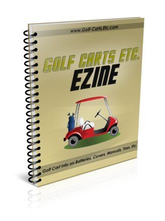 Sign up for our free monthly Golf Carts Etc. Ezine. You will get tips on maintaining your golf cart and updates on the latest accessories.