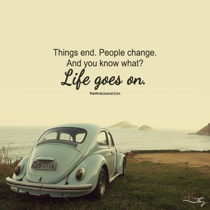 Life Goes On! | Change my life quotes, Go for it quotes, My life ...
