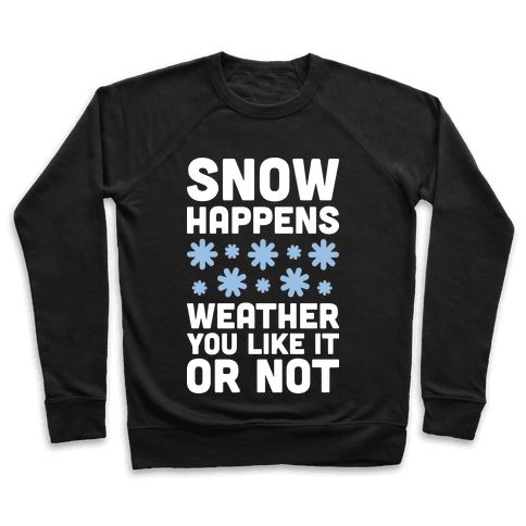 """Snow Happens Weather You Like It Or Not - This funny science design features the weather pun """"Snow Happens Weather You Like It Or Not"""" for some cold weather humor! Perfect for meteorologists, weather people, cold weather, winter time, winter lovers, and snow lovers!"""