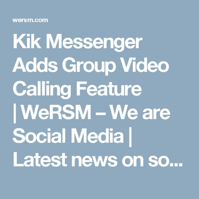 Kik Messenger Adds Group Video Calling Feature | WeRSM – We are Social Media | Latest news on social media and tips on using Facebook, Twitter, Foursquare, LinkedIn, Pinterest, Instagram…