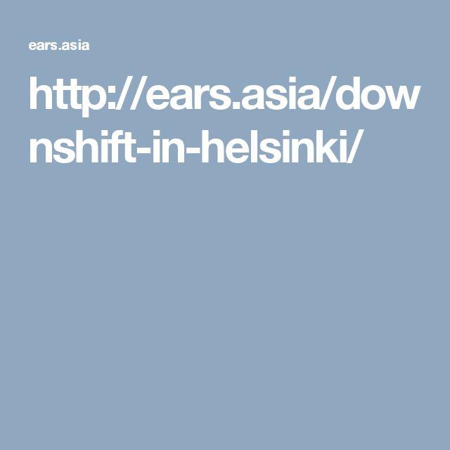 http://ears.asia/downshift-in-helsinki/
