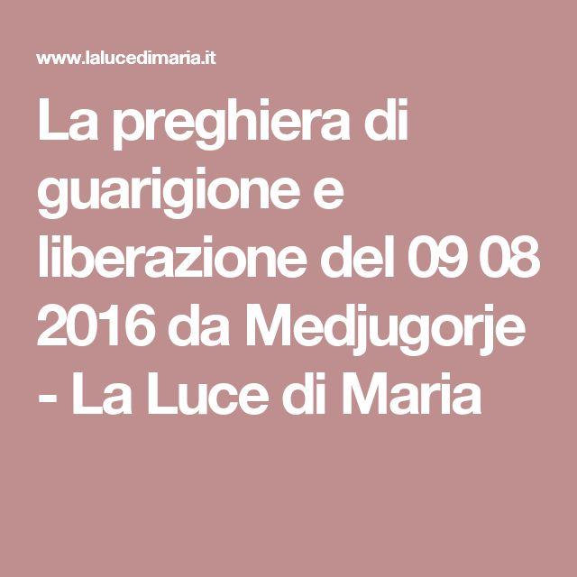 La preghiera di guarigione e liberazione del 09 08 2016 da Medjugorje - La Luce di Maria