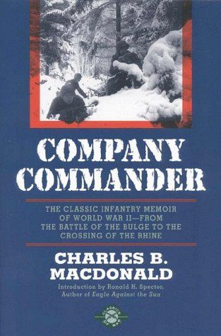 Company Commander: The Classic Infantry Memoir of World War IIWorld War Ii, 23Rd Infantry, Infantry Memoirs, Company Command, World Wars Ii, Book, Macdonald, Charles, Classic Infantry