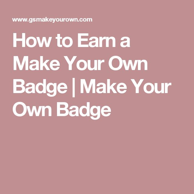 How to Earn a Make Your Own Badge | Make Your Own Badge