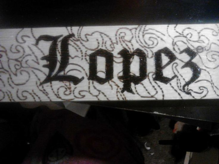 Lopez Name Plate   Burnt Images by Nikki   Pinterest