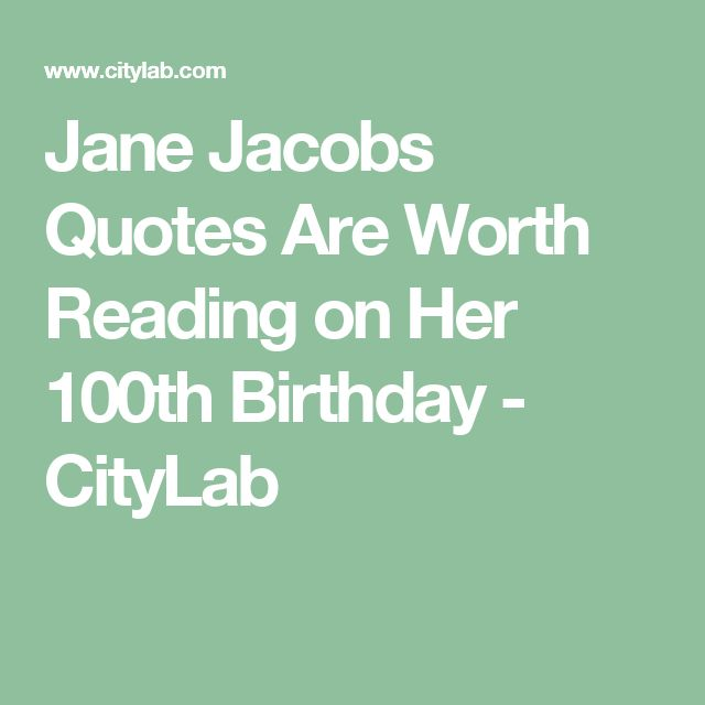 Jane Jacobs Quotes Are Worth Reading on Her 100th Birthday - CityLab