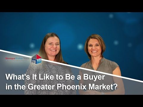 Phoenix, AZ Real Estate Video Blog with Monique Walker: What's It Like to Be a Buyer in Phoenix?