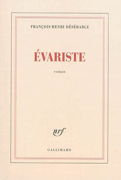 Evariste / François-Henri Désérable http://bu.univ-angers.fr/rechercher/description?notice=000608350