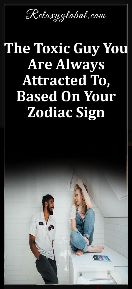 The Toxic Guy You Are Always Attracted To, Based On Your