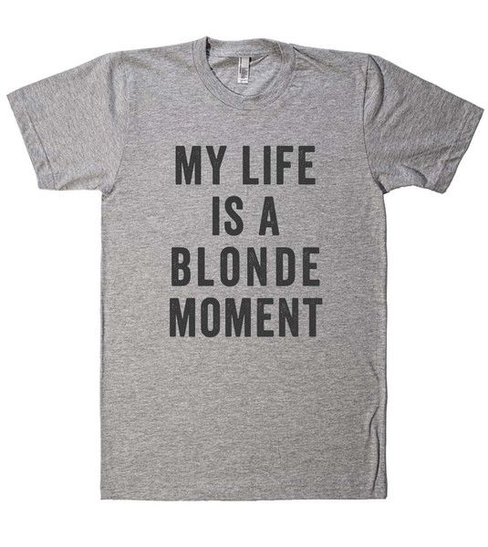 my life is a blonde moment t shirt – I need this shirt...