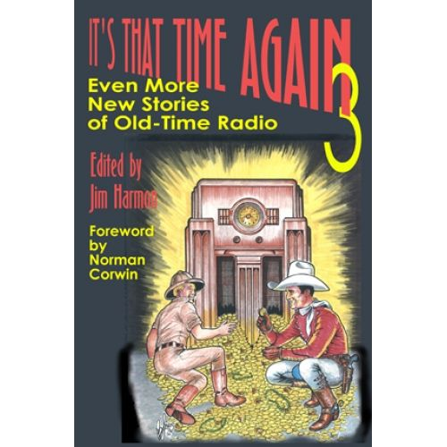 IT'S THAT TIME AGAIN: EVEN MORE NEW STORIES OF OLD TIME RADIO, VOL. 3 edited by…