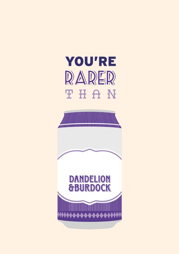 """""""You rarer than a can of Dandelion & Burdock"""" - Suck it and see, Arctic Monkeys Lyrics by Alex Turner"""