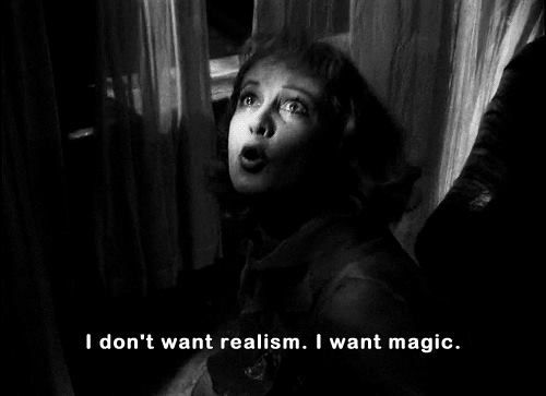 """I don't want realism. I want magic""  / A Streetcar Named Desire (1951)"