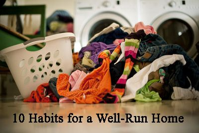 10 Habits for a Well-Run Home - good reminders!