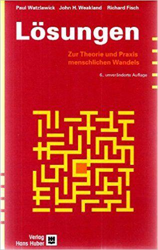 Lösungen: Zur Theorie und Praxis menschlichen Wandels: Amazon.de: Paul Watzlawick, John H. Weakland, Richard Fisch: Bücher