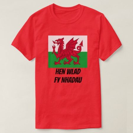 Flag of Wales and welsh text Hen Wlad Fy Nhadau T-Shirt - tap, personalize, buy right now!