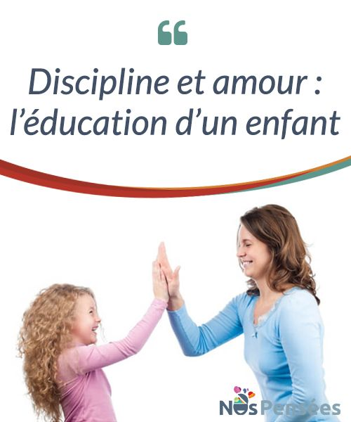 Discipline and love: the education of a child