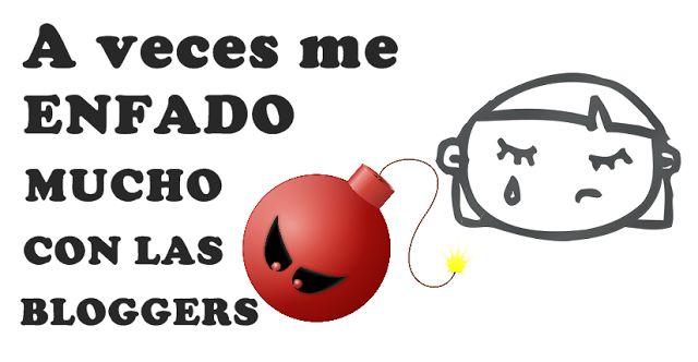 Eres blogger tutoriales y ayuda para bloggers: A veces me enfado mucho con las bloggers
