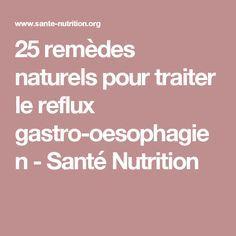 25 remèdes naturels pour traiter le reflux gastro-oesophagien - Santé Nutrition