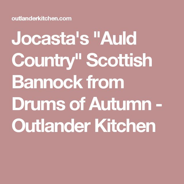 "Jocasta's ""Auld Country"" Scottish Bannock from Drums of Autumn - Outlander Kitchen"