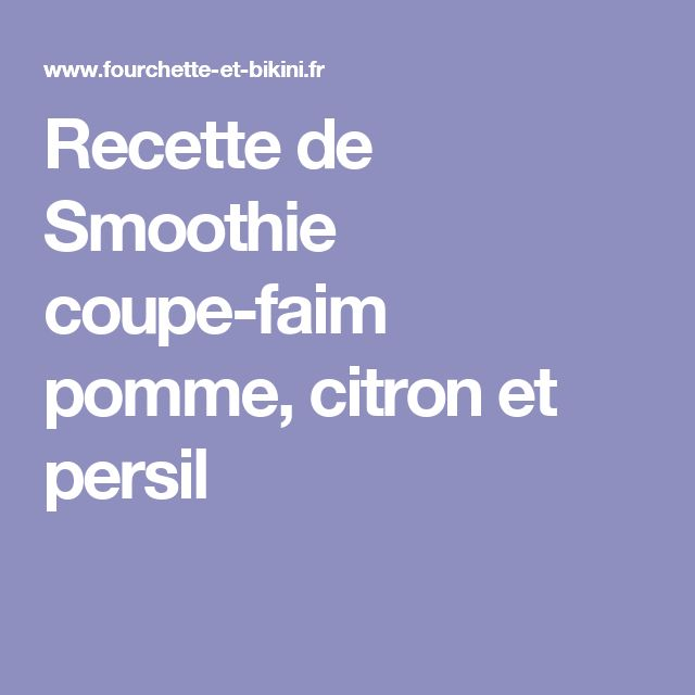 Recette de Smoothie coupe-faim pomme, citron et persil