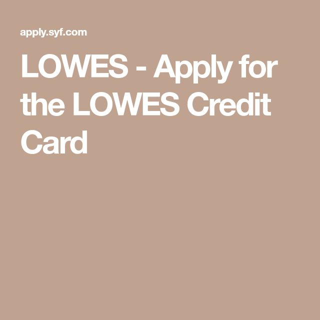 LOWES - Apply for the LOWES Credit Card   Credit card, How ...
