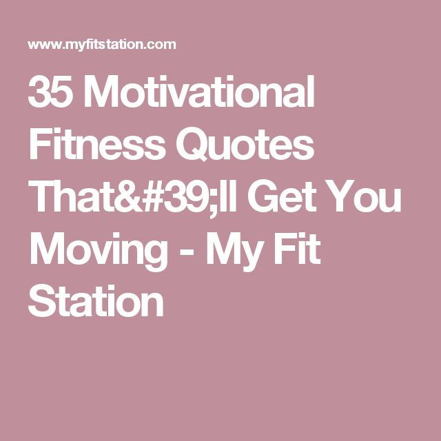 35 Motivational Fitness Quotes That'll Get You Moving - My Fit Station